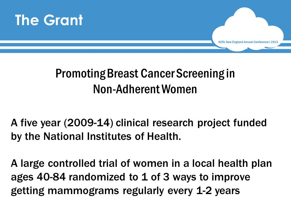 The Grant Promoting Breast Cancer Screening in Non-Adherent Women A five year (2009-14) clinical research project funded by the National Institutes of Health.