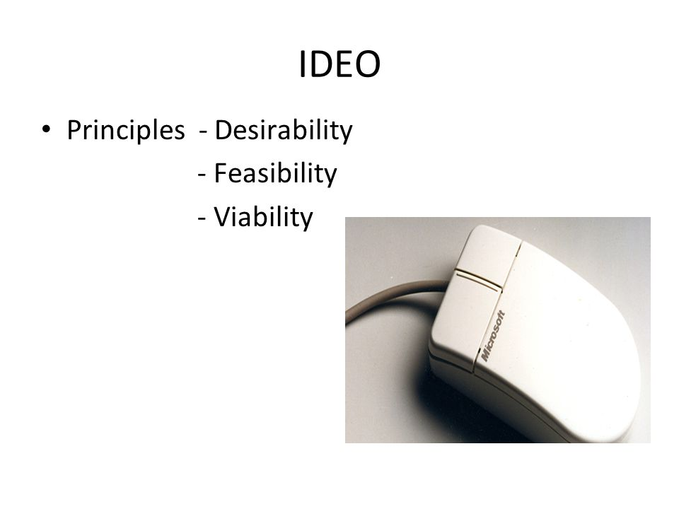 IDEO Principles - Desirability - Feasibility - Viability