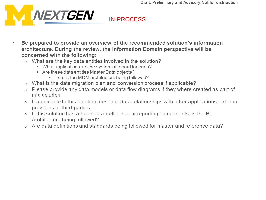 IN-PROCESS Draft: Preliminary and Advisory-Not for distribution Be prepared to provide an overview of the recommended solution's information architecture.