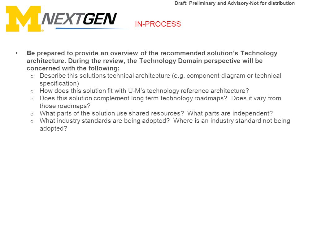 IN-PROCESS Draft: Preliminary and Advisory-Not for distribution Be prepared to provide an overview of the recommended solution's Technology architecture.