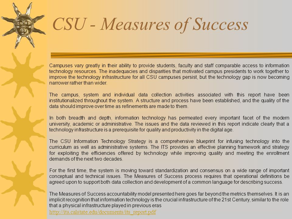CSU - Measures of Success Campuses vary greatly in their ability to provide students, faculty and staff comparable access to information technology resources.