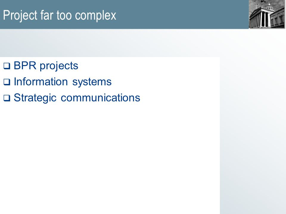 Project far too complex  BPR projects  Information systems  Strategic communications