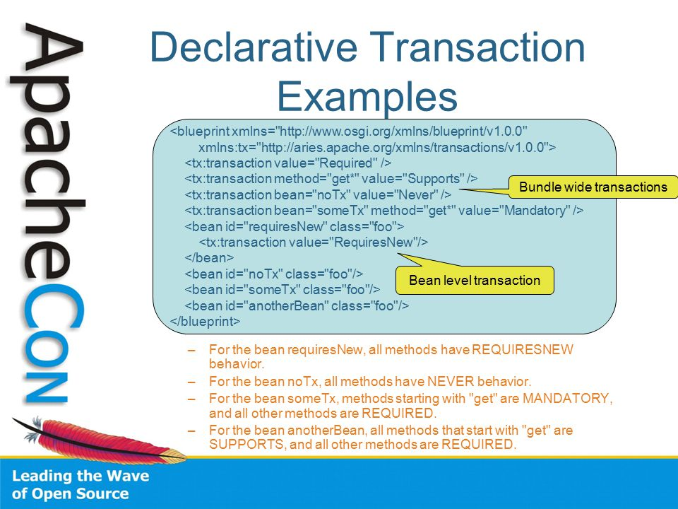 Declarative Transaction Examples –For the bean requiresNew, all methods have REQUIRESNEW behavior.
