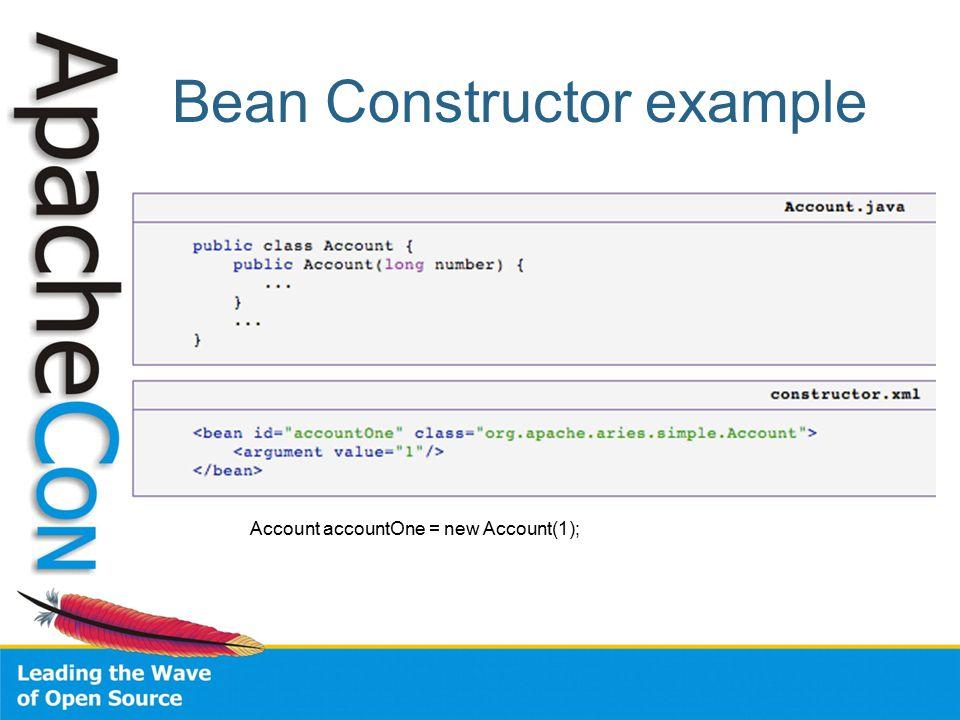Bean Constructor example Account accountOne = new Account(1);