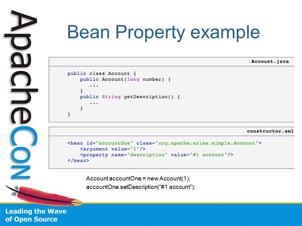 Bean Property example Account accountOne = new Account(1); accountOne.setDescription( #1 account );