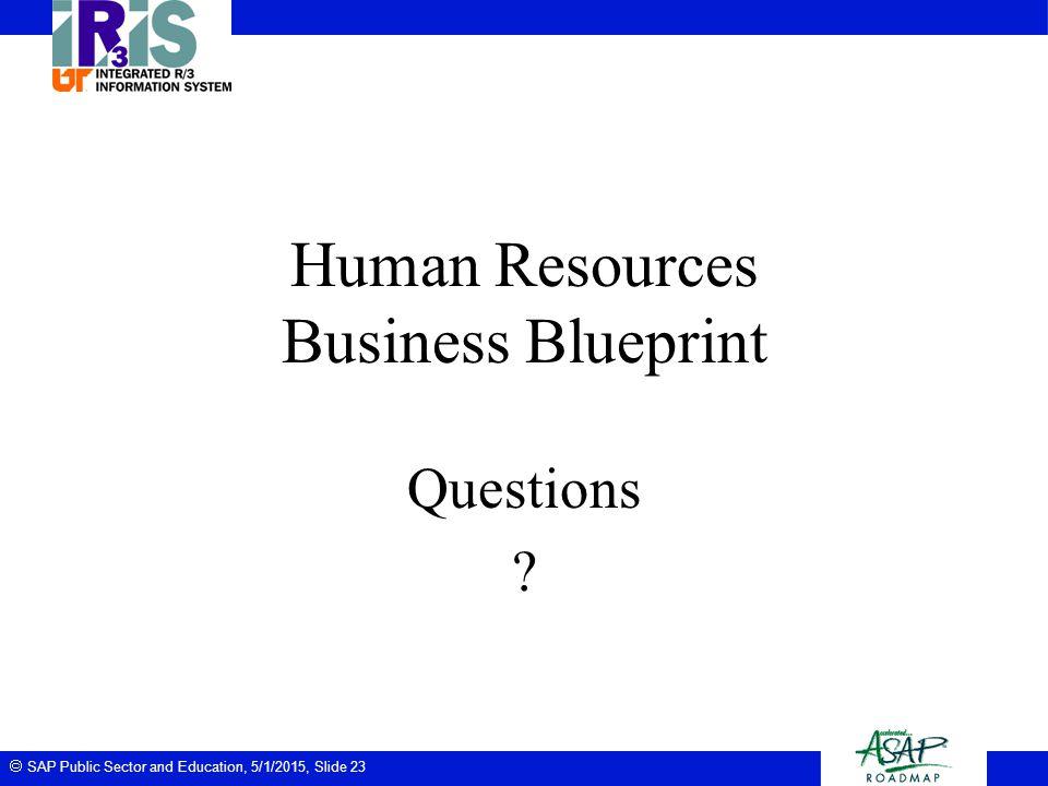  SAP Public Sector and Education, 5/1/2015, Slide 23 Human Resources Business Blueprint Questions ?