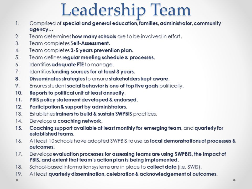 Leadership Team 1.Comprised of special and general education, families, administrator, community agency… 2.Team determines how many schools are to be involved in effort.