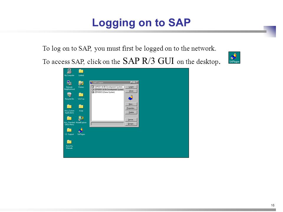 16 Logging on to SAP To log on to SAP, you must first be logged on to the network.