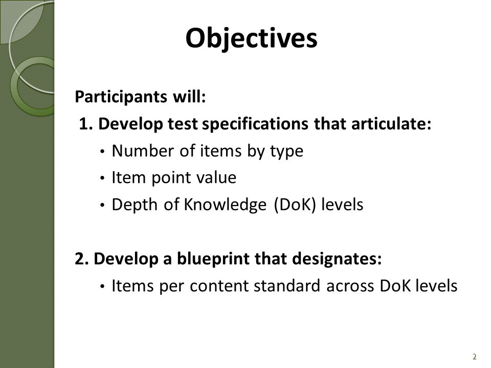 Participants may wish to reference the following: Guides Handout #3 – Test Specifications and Blueprint Example Handout #4 – Depth of Knowledge (DoK) Chart Templates Template #3 – Test Specifications and Blueprint 3 Helpful Tools