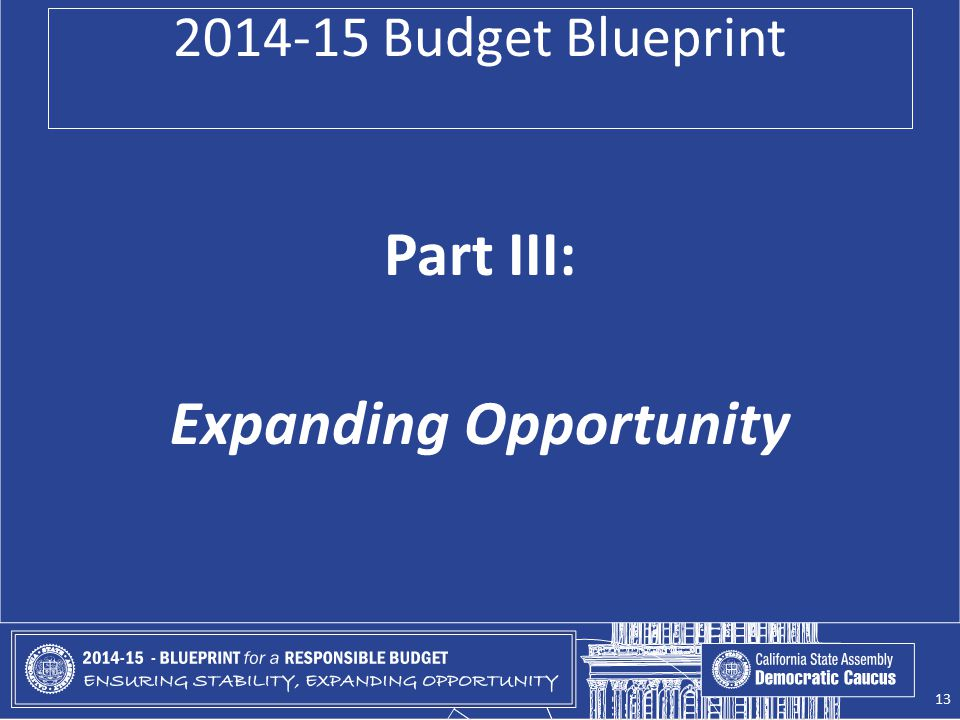 2014-15 Budget Blueprint Part III: Expanding Opportunity 13