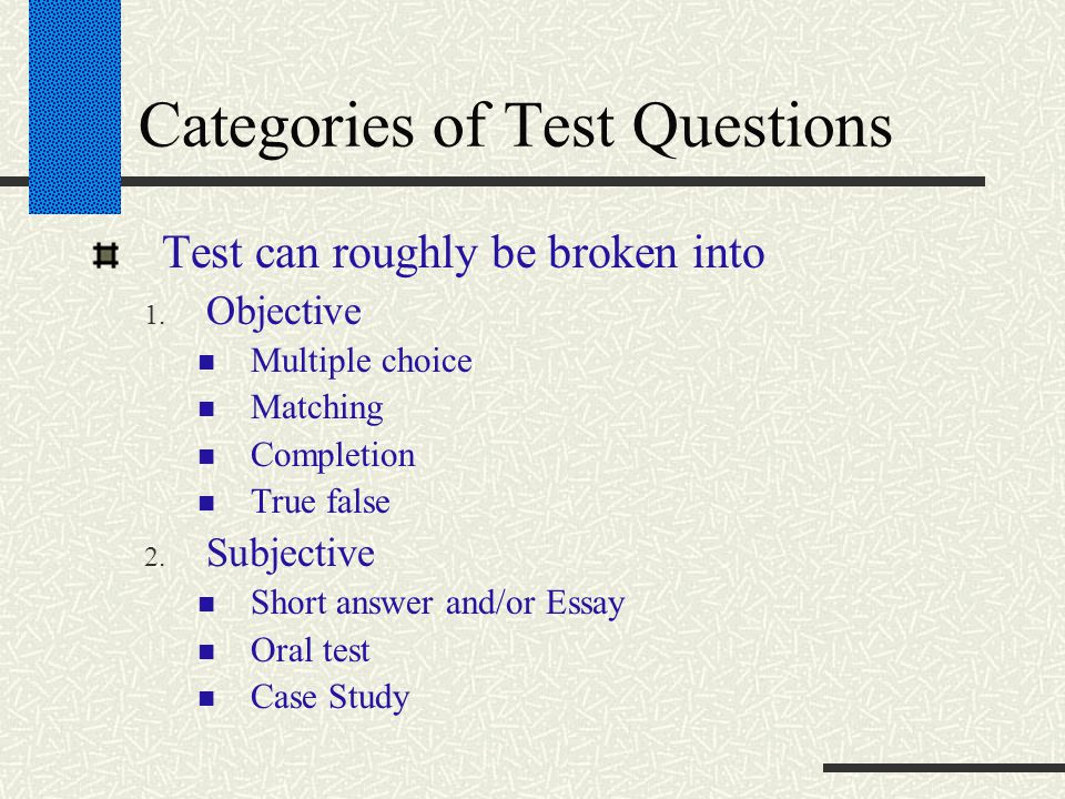 Categories of Test Questions Test can roughly be broken into 1.