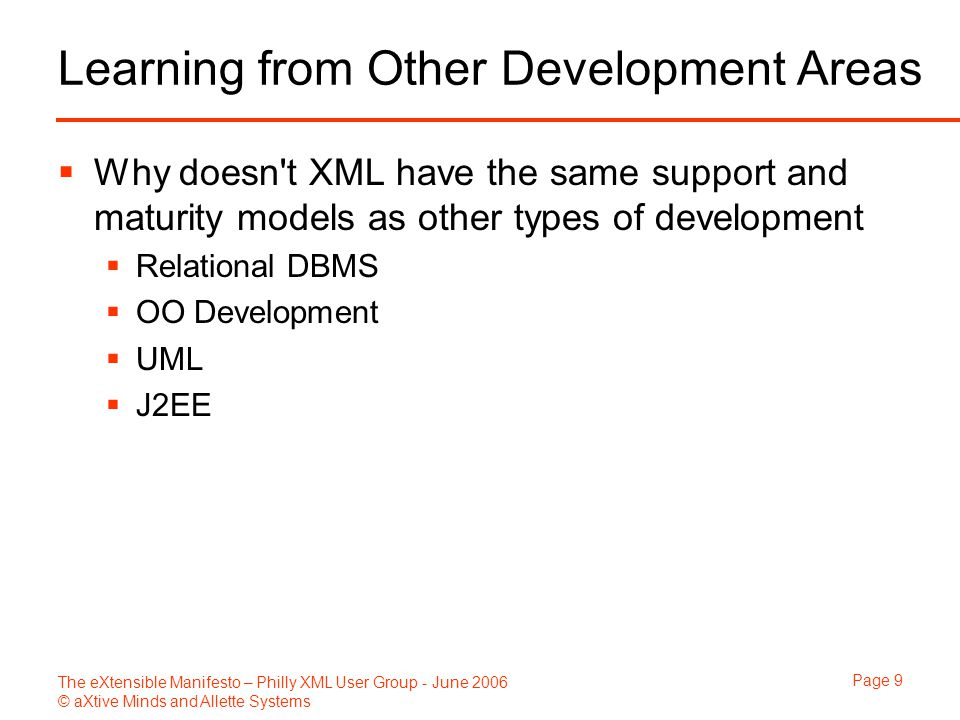 The eXtensible Manifesto – Philly XML User Group - June 2006 © aXtive Minds and Allette Systems Page 10 Different Roles / Different Needs  How do different types of people learn how to do their role in XML development.