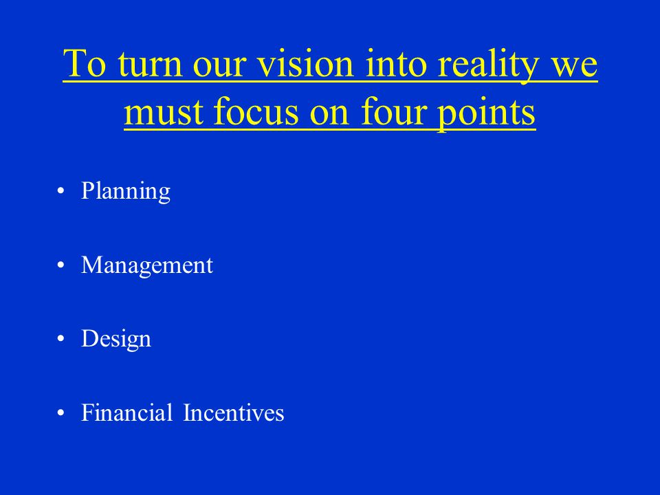 Planning Most important – Develop a plan and a consensus of priorities.