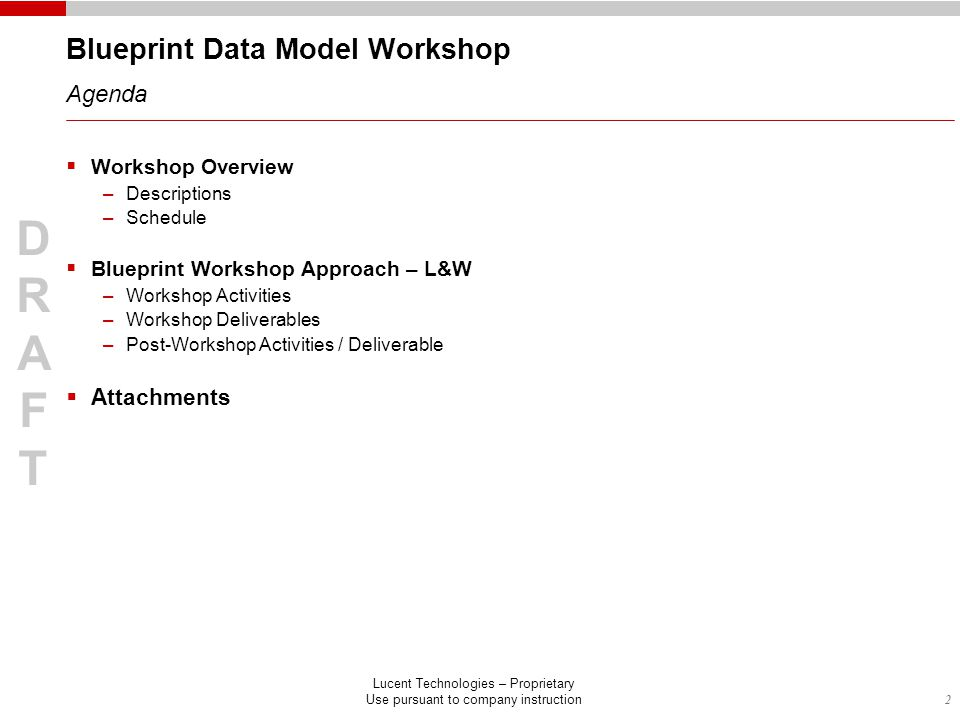 2 DRAFTDRAFT Lucent Technologies – Proprietary Use pursuant to company instruction  Workshop Overview –Descriptions –Schedule  Blueprint Workshop Ap