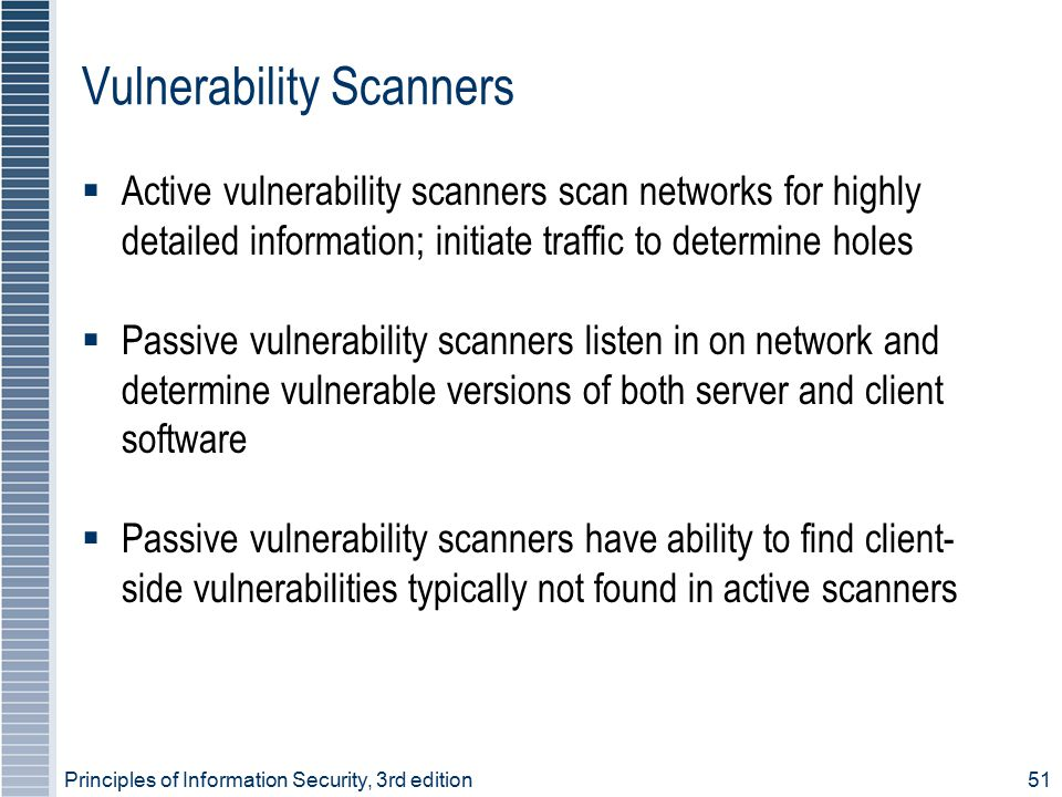 Principles of Information Security, 3rd edition51 Vulnerability Scanners  Active vulnerability scanners scan networks for highly detailed information