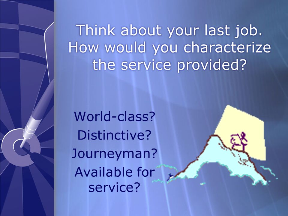 Think about your last job.How would you characterize the service provided.