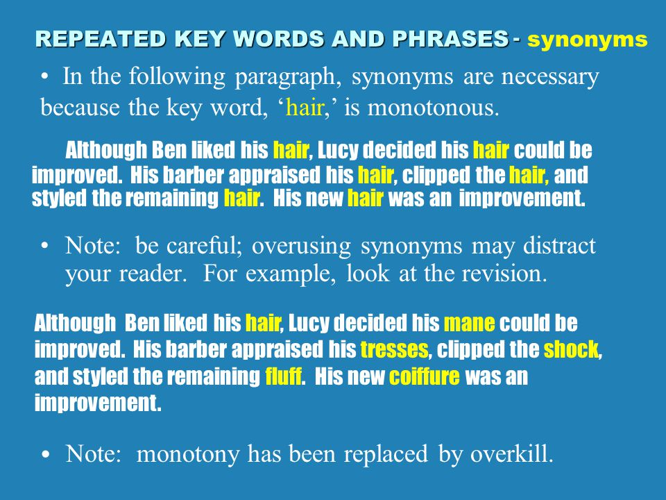REPEATED KEY WORDS AND PHRASES REPEATED KEY WORDS AND PHRASES: When the reader must remain mindful of a term throughout the paragraph, it is often repeated.