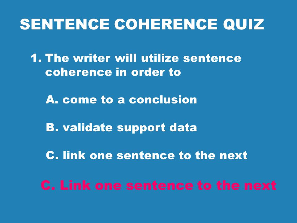 Are you beyond your first draft? When you practice Sentence Coherence, you are adding DESIGN to your sentences. To avoid writer overload, it is advise