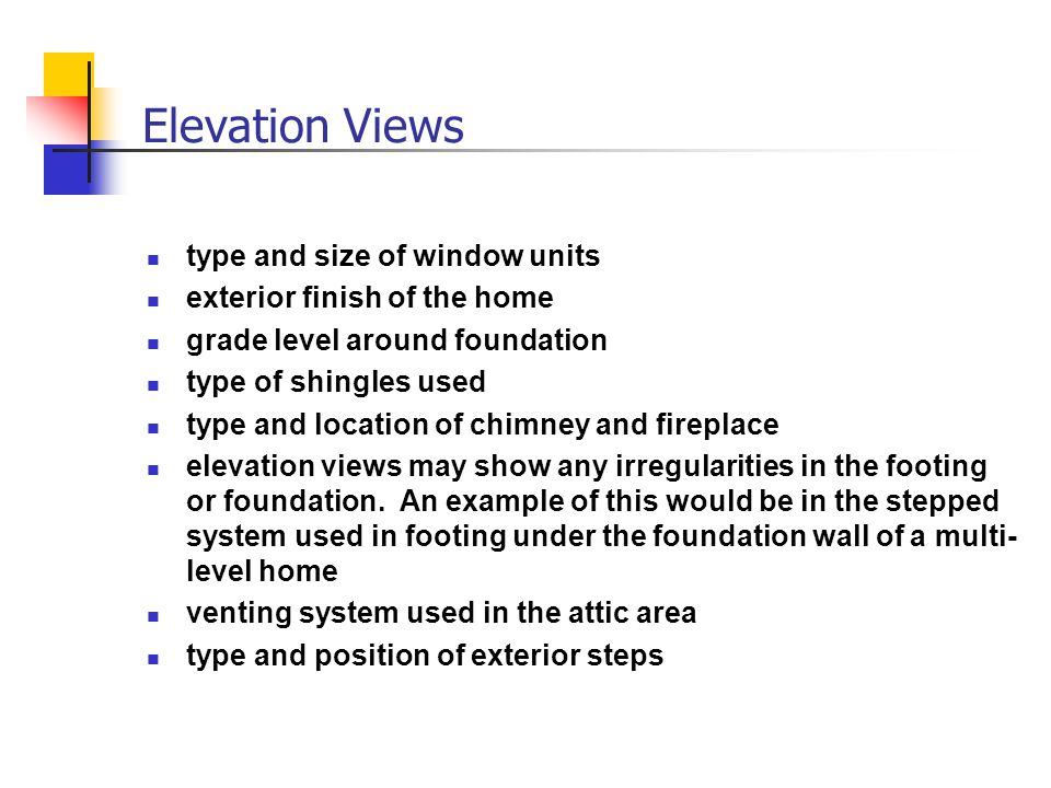 Elevation Views type and size of window units exterior finish of the home grade level around foundation type of shingles used type and location of chi