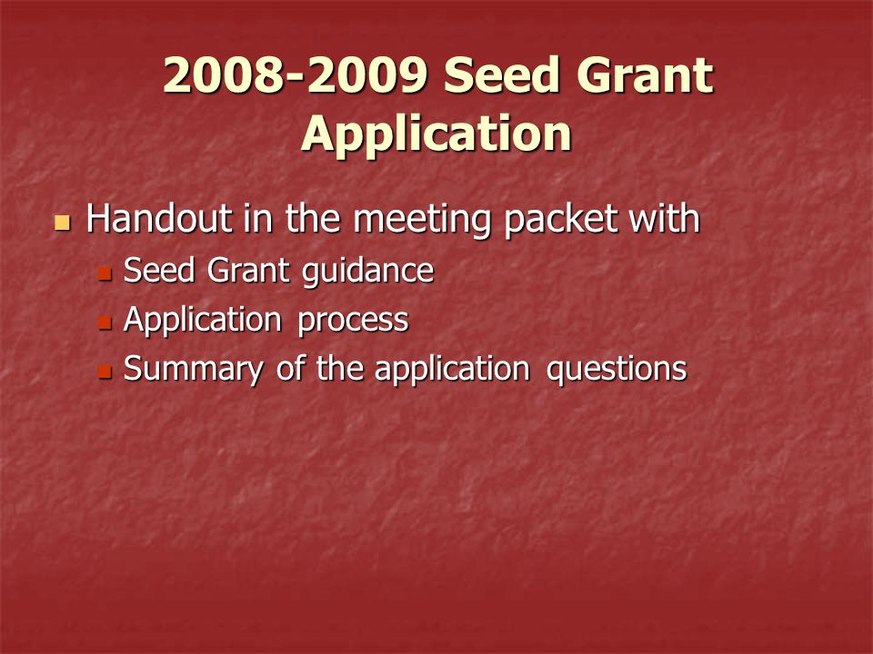 2008-2009 Seed Grant Application Handout in the meeting packet with Handout in the meeting packet with Seed Grant guidance Seed Grant guidance Applica