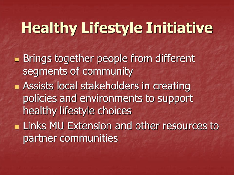 Healthy Lifestyle Initiative Brings together people from different segments of community Brings together people from different segments of community A
