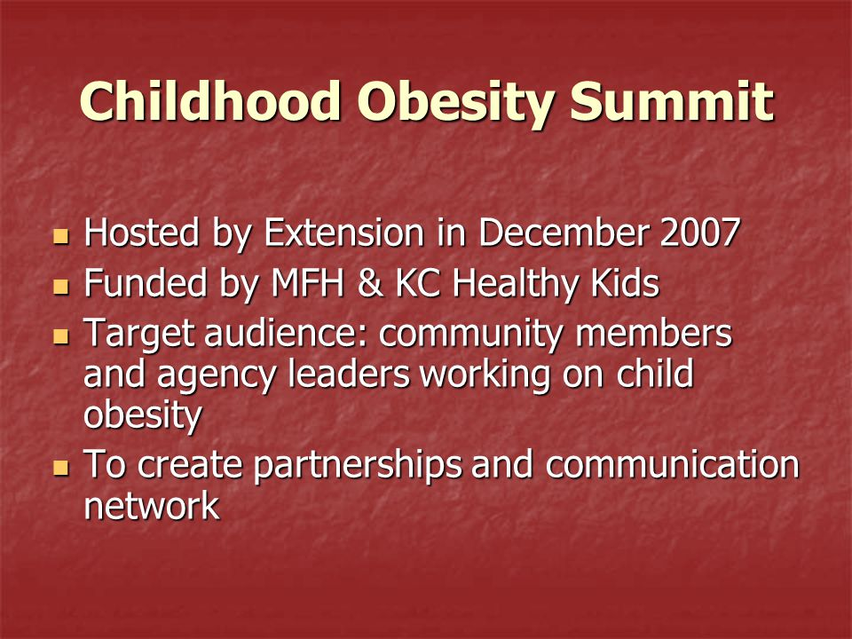 Childhood Obesity Summit Hosted by Extension in December 2007 Hosted by Extension in December 2007 Funded by MFH & KC Healthy Kids Funded by MFH & KC