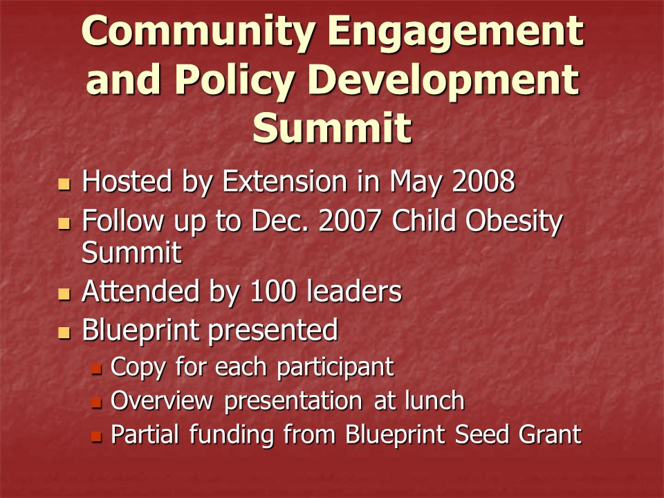 Community Engagement and Policy Development Summit Hosted by Extension in May 2008 Hosted by Extension in May 2008 Follow up to Dec.