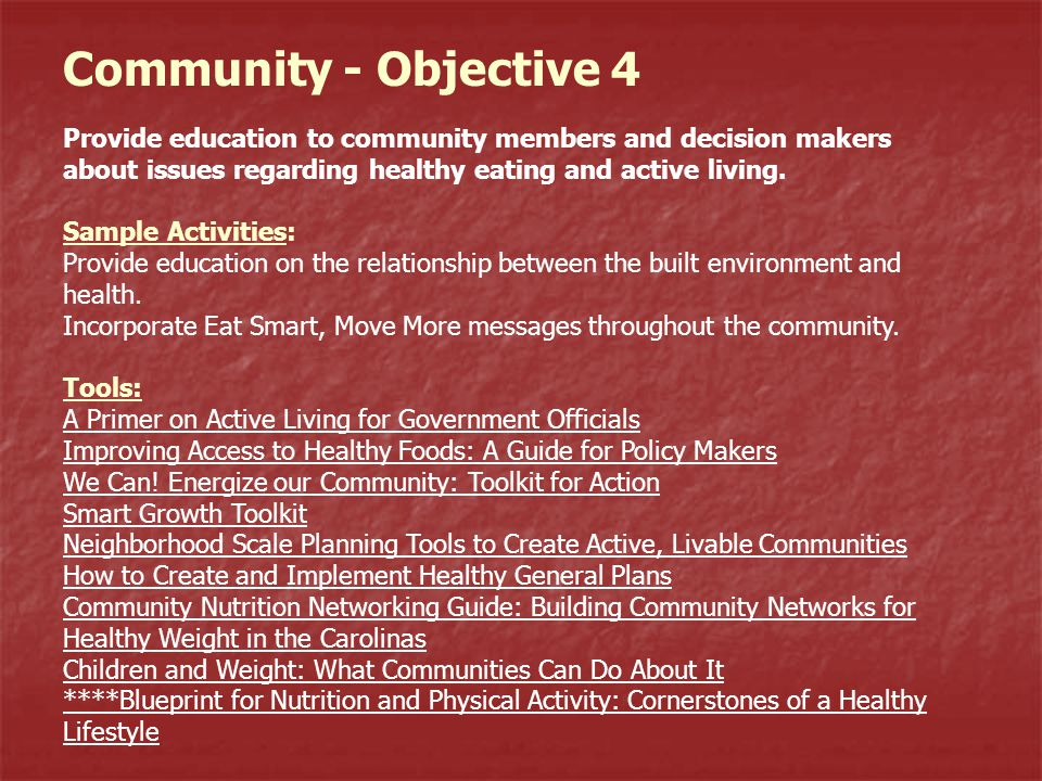 Community - Objective 4 Provide education to community members and decision makers about issues regarding healthy eating and active living. Sample Act