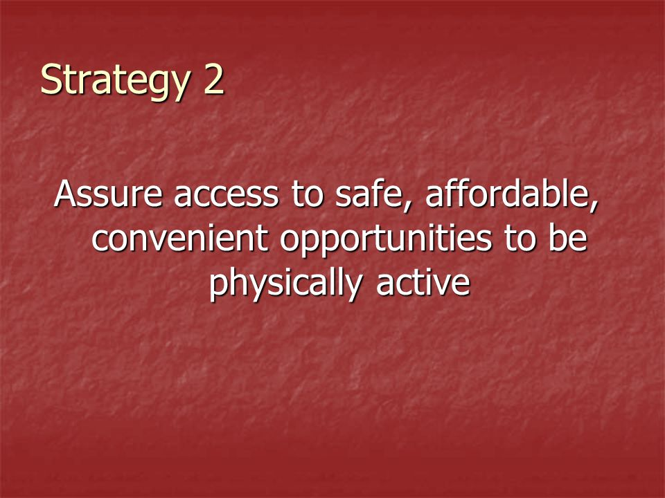 Strategy 2 Assure access to safe, affordable, convenient opportunities to be physically active