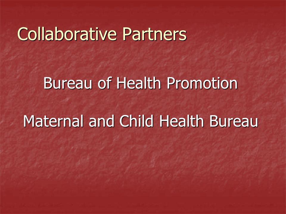 Collaborative Partners Bureau of Health Promotion Maternal and Child Health Bureau