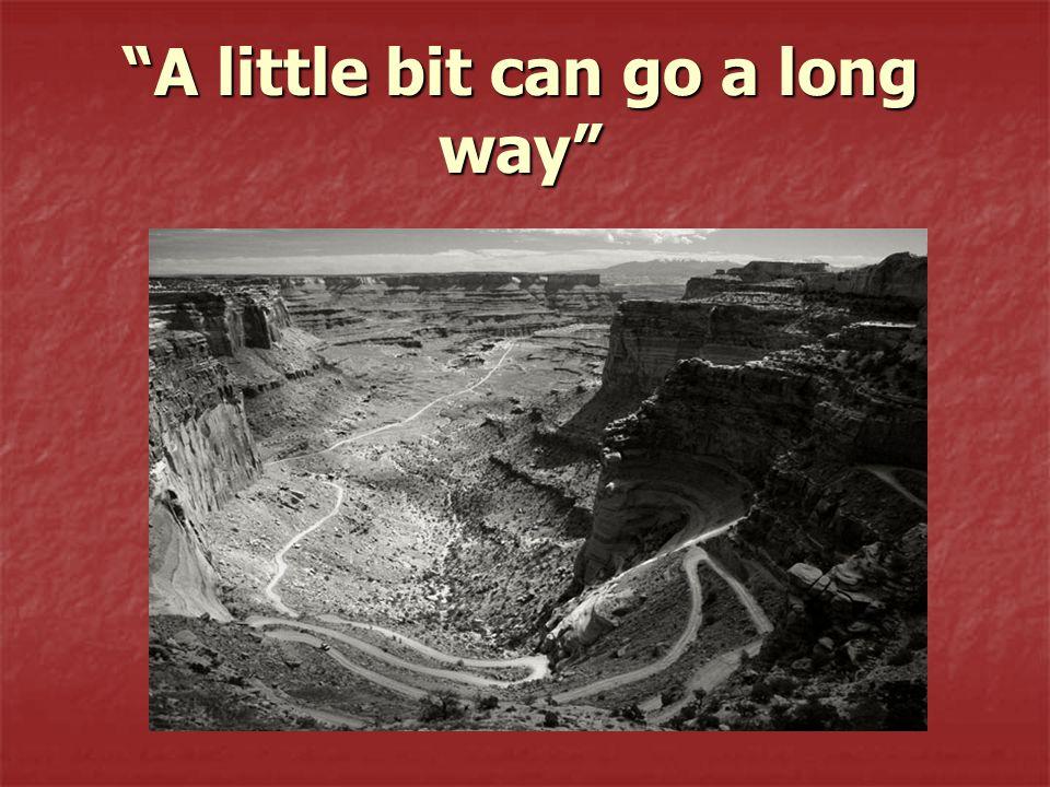 A little bit can go a long way