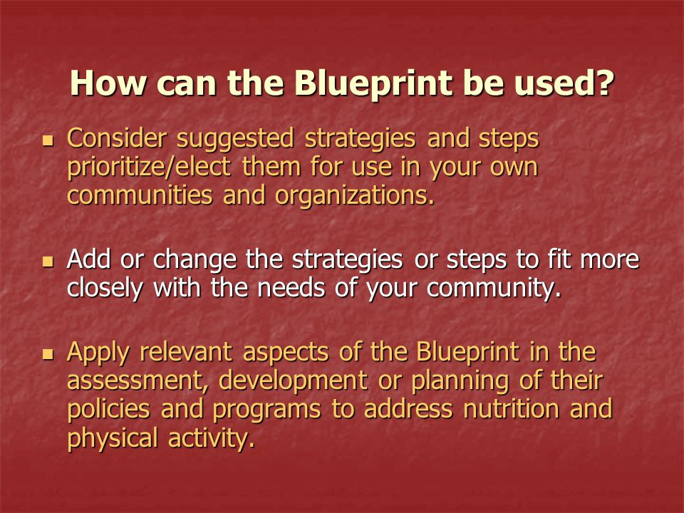 Blueprint - Mission Improve the nation's health by integrating sound policy, programs, resources, services, and messages where individuals, children, adolescents, and families make healthy choices about eating and being physically activity.