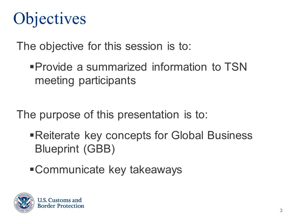 3 Objectives The objective for this session is to:  Provide a summarized information to TSN meeting participants The purpose of this presentation is to:  Reiterate key concepts for Global Business Blueprint (GBB)  Communicate key takeaways