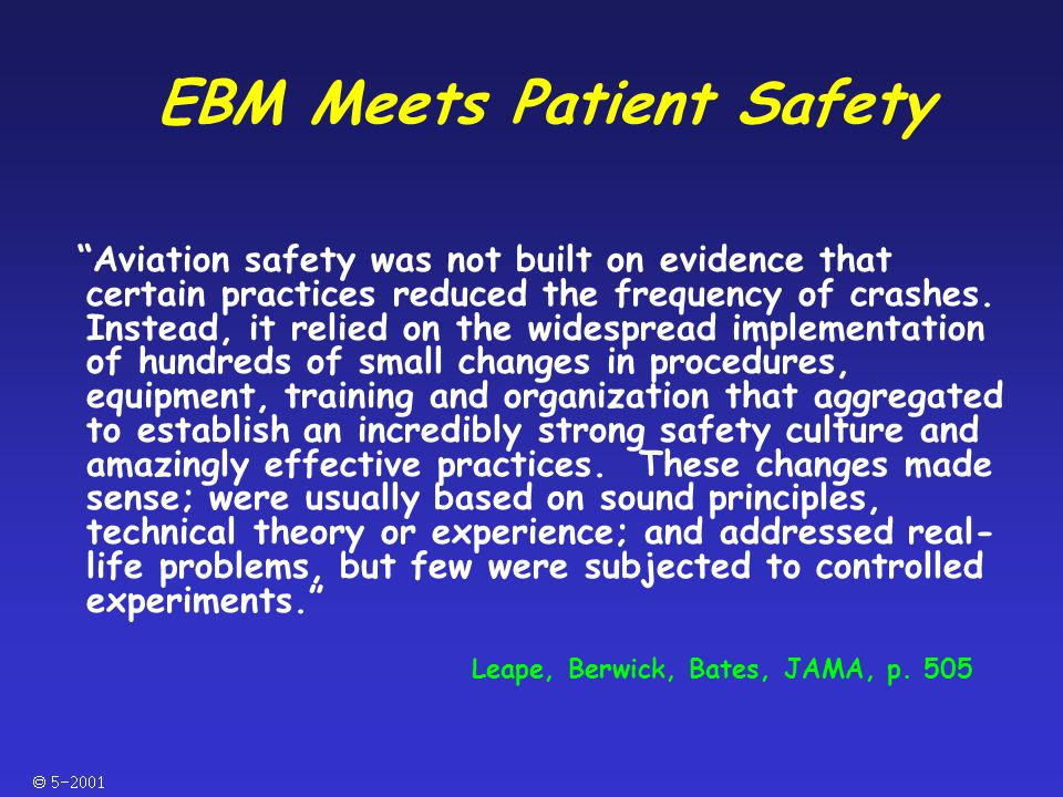  EBM Meets Patient Safety Aviation safety was not built on evidence that certain practices reduced the frequency of crashes.