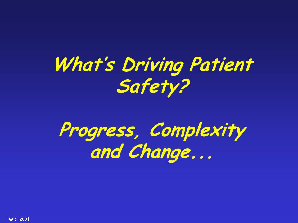  What's Driving Patient Safety? Progress, Complexity and Change...
