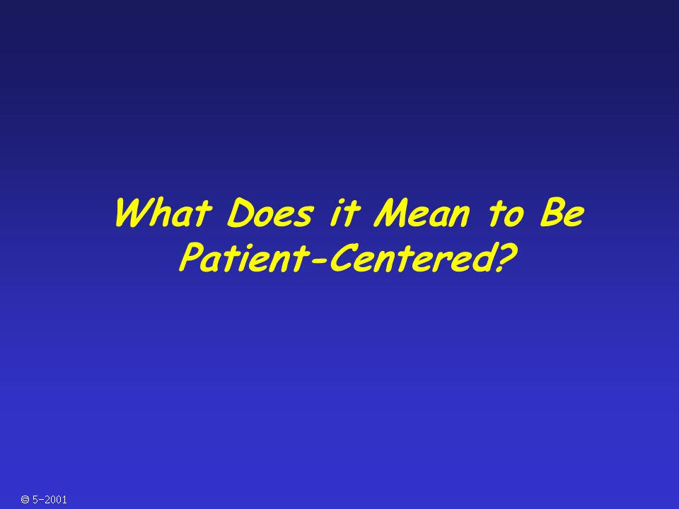  What Does it Mean to Be Patient-Centered?