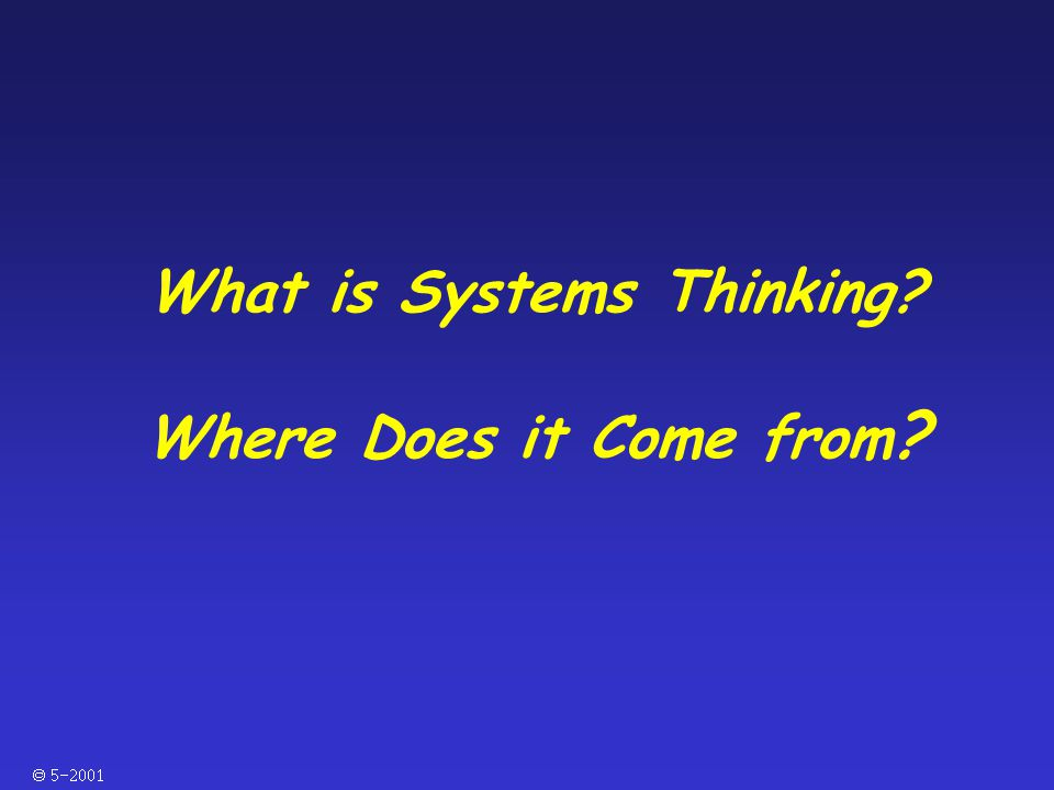  What is Systems Thinking? Where Does it Come from ?