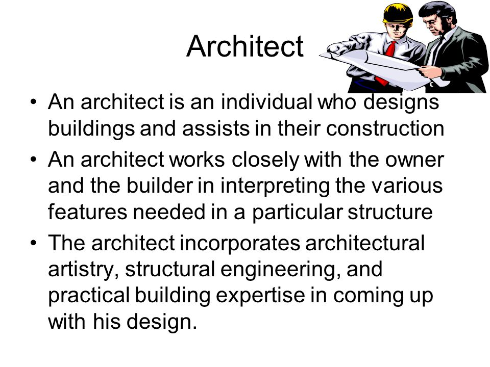 Architect An architect is an individual who designs buildings and assists in their construction An architect works closely with the owner and the buil