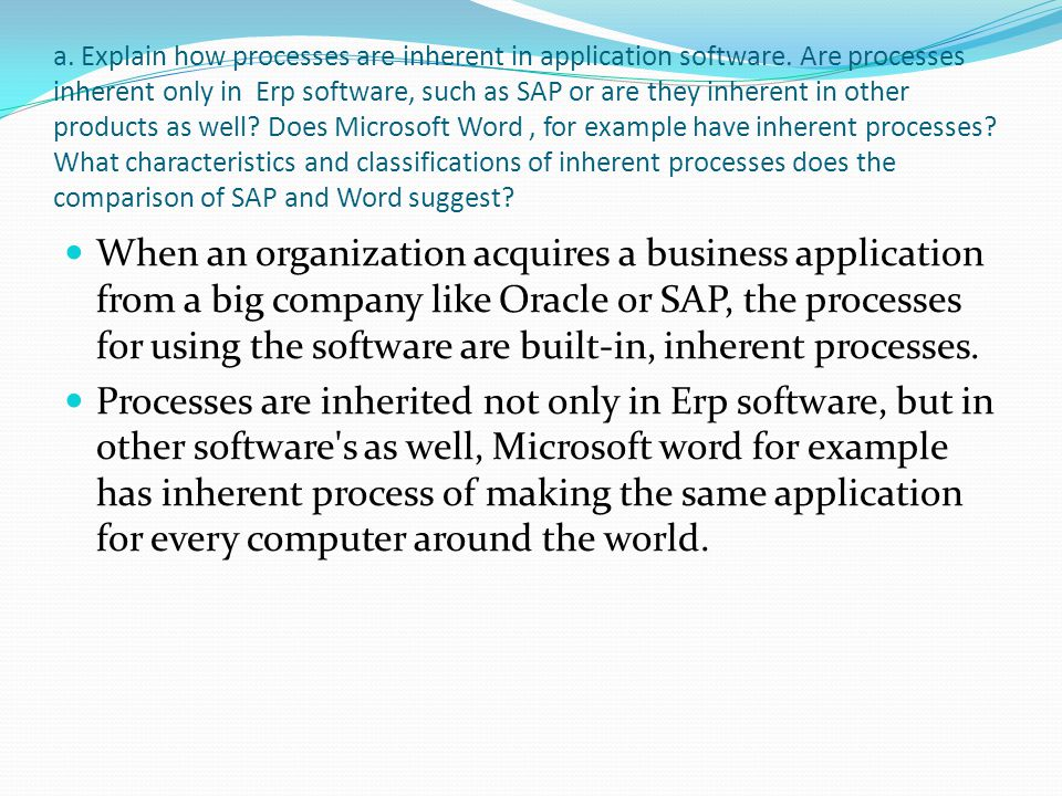 a. Explain how processes are inherent in application software.