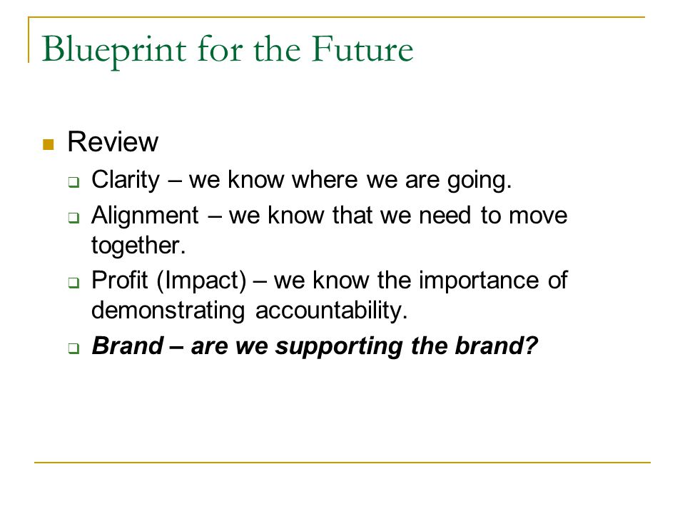 Blueprint for the Future Review  Clarity – we know where we are going.