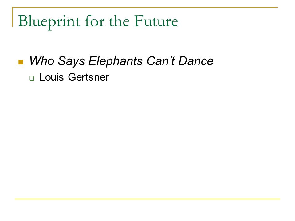 Blueprint for the Future Who Says Elephants Can't Dance  Louis Gertsner