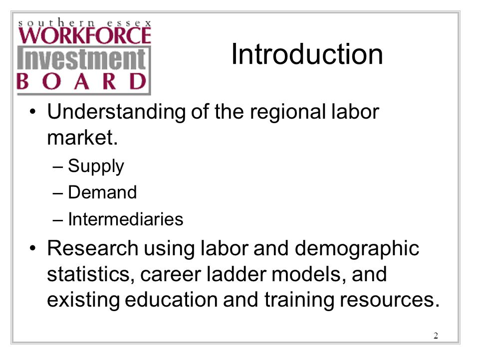 2 Introduction Understanding of the regional labor market.