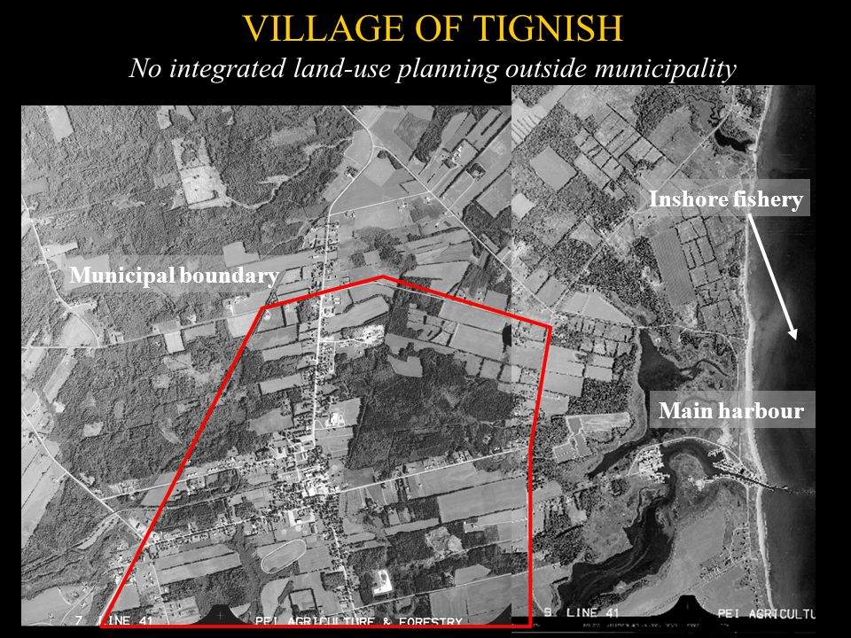 VILLAGE OF TIGNISH No integrated land-use planning outside municipality Municipal boundary Main harbour Inshore fishery