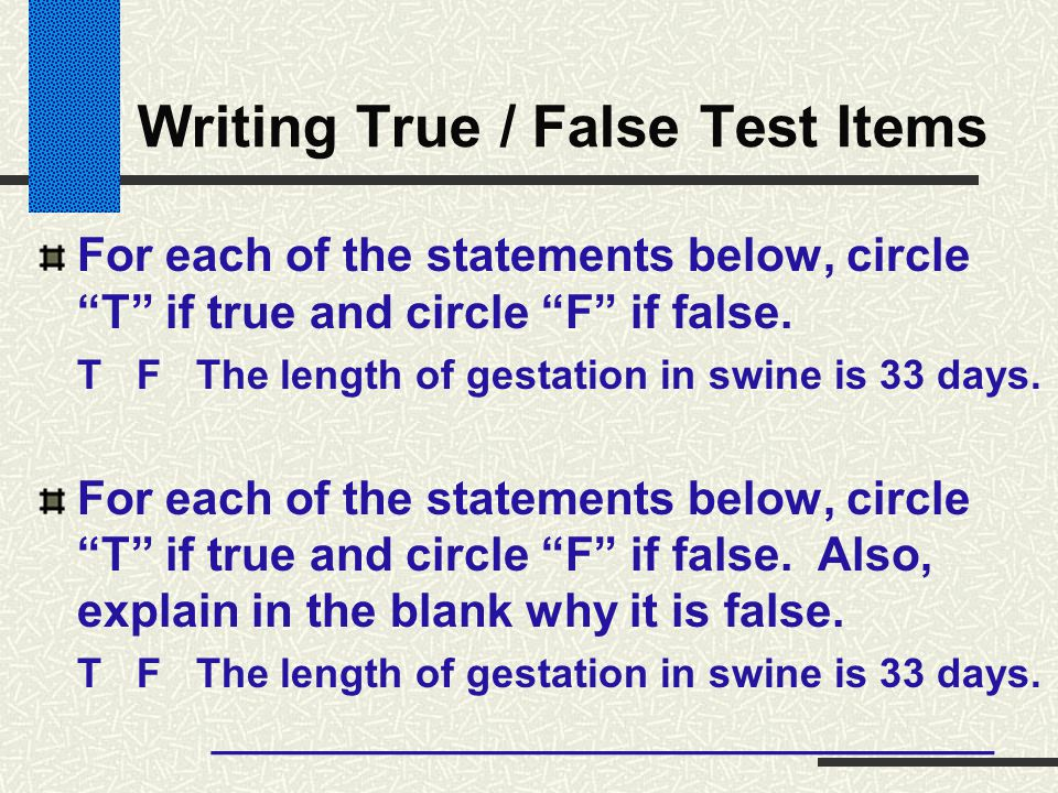 """Writing True / False Test Items For each of the statements below, circle """"T"""" if true and circle """"F"""" if false. T F The length of gestation in swine is"""