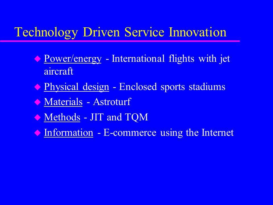 Technology Driven Service Innovation u Power/energy - International flights with jet aircraft u Physical design - Enclosed sports stadiums u Materials