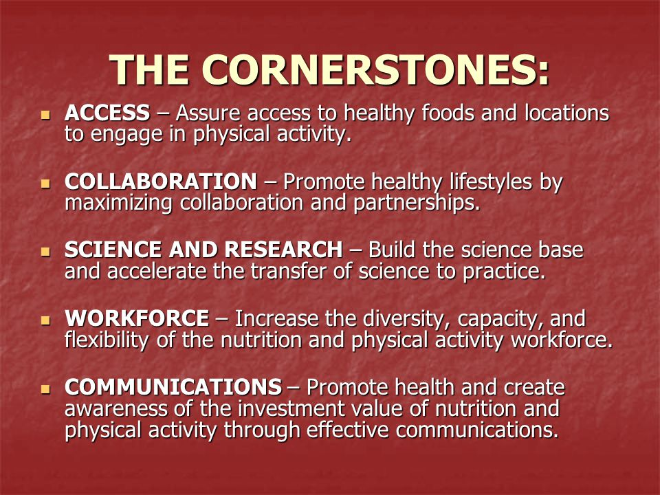 THE CORNERSTONES: ACCESS – Assure access to healthy foods and locations to engage in physical activity. ACCESS – Assure access to healthy foods and lo