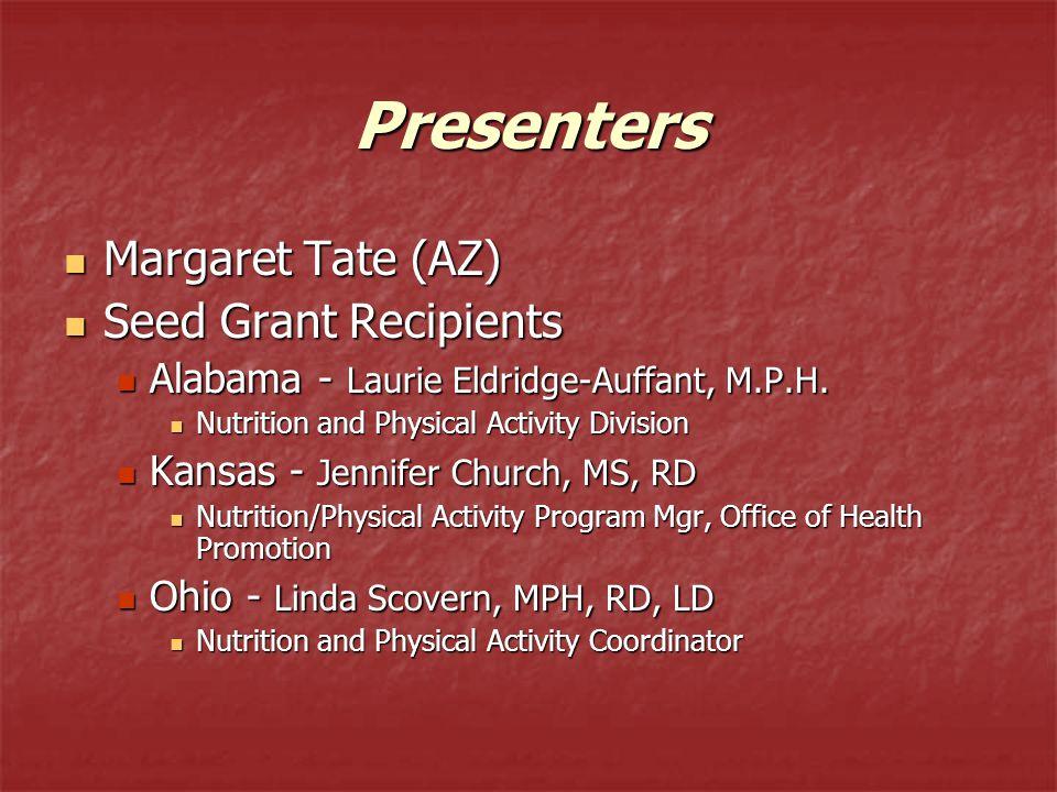 Presenters Margaret Tate (AZ) Margaret Tate (AZ) Seed Grant Recipients Seed Grant Recipients Alabama - Laurie Eldridge-Auffant, M.P.H.