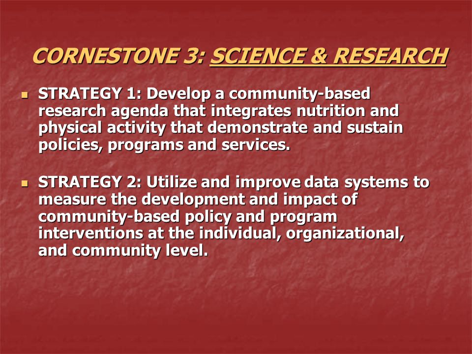 CORNESTONE 3: SCIENCE & RESEARCH STRATEGY 1: Develop a community-based research agenda that integrates nutrition and physical activity that demonstrat