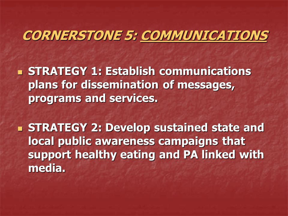 CORNERSTONE 5: COMMUNICATIONS STRATEGY 1: Establish communications plans for dissemination of messages, programs and services. STRATEGY 1: Establish c