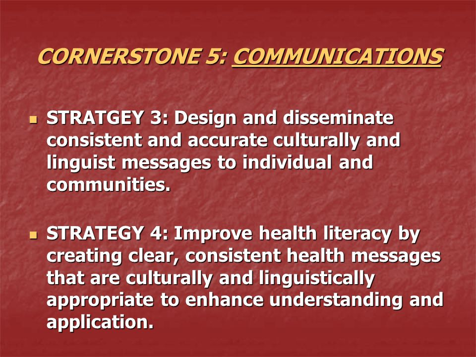 CORNERSTONE 5: COMMUNICATIONS STRATGEY 3: Design and disseminate consistent and accurate culturally and linguist messages to individual and communitie